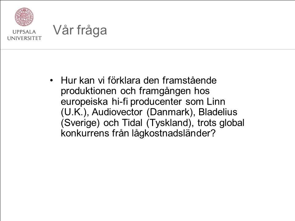 Vår fråga •Hur kan vi förklara den framstående produktionen och framgången hos europeiska hi-fi producenter som Linn (U.K.), Audiovector (Danmark), Bladelius (Sverige) och Tidal (Tyskland), trots global konkurrens från lågkostnadsländer