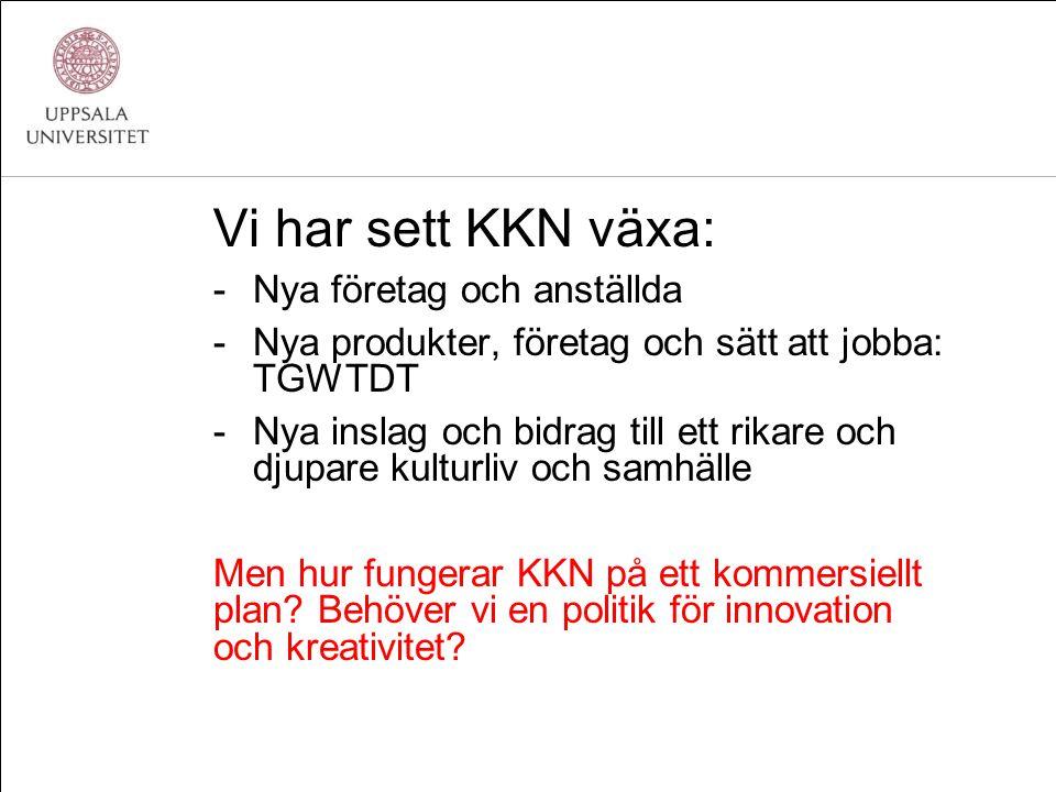 Vi har sett KKN växa: -Nya företag och anställda -Nya produkter, företag och sätt att jobba: TGWTDT -Nya inslag och bidrag till ett rikare och djupare