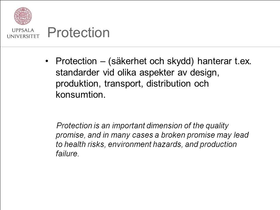 Protection •Protection – (säkerhet och skydd) hanterar t.ex. standarder vid olika aspekter av design, produktion, transport, distribution och konsumti