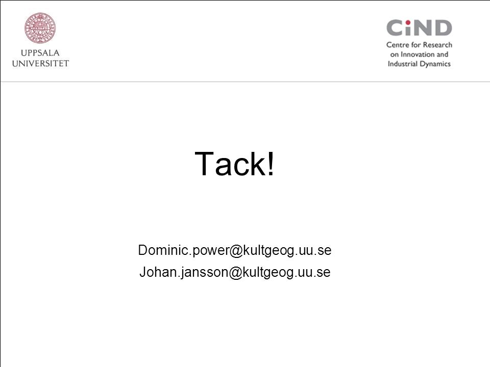 Tack! Dominic.power@kultgeog.uu.se Johan.jansson@kultgeog.uu.se