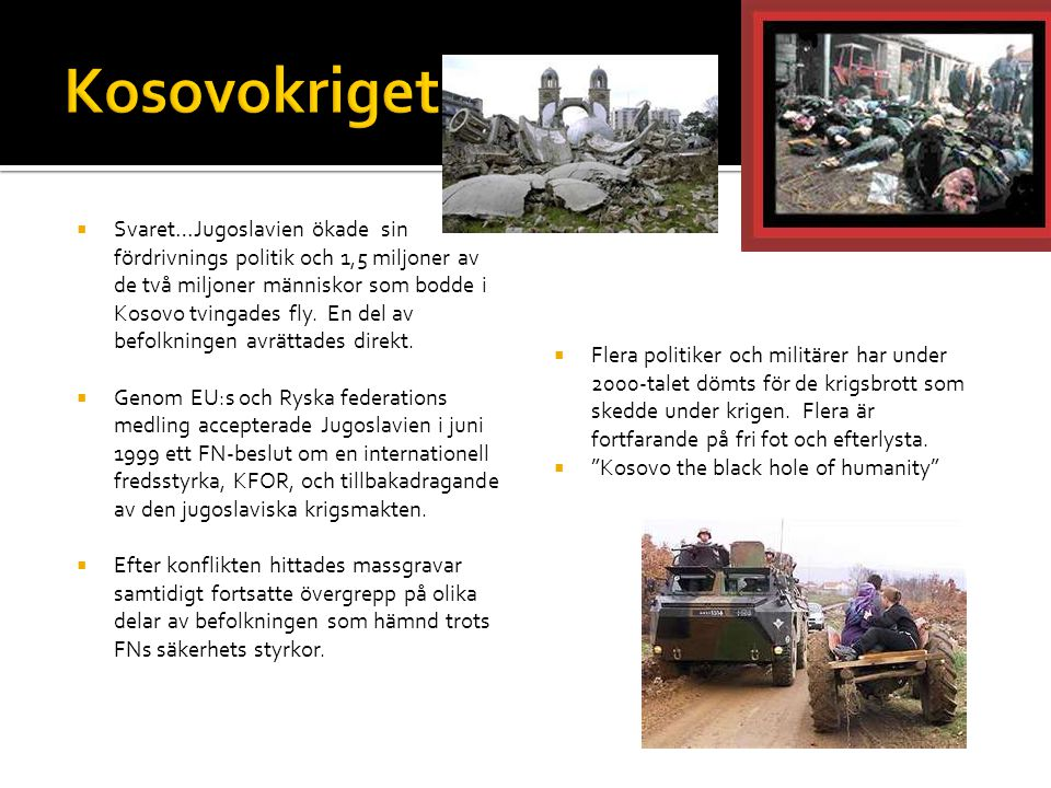  Svaret…Jugoslavien ökade sin fördrivnings politik och 1,5 miljoner av de två miljoner människor som bodde i Kosovo tvingades fly. En del av befolkni