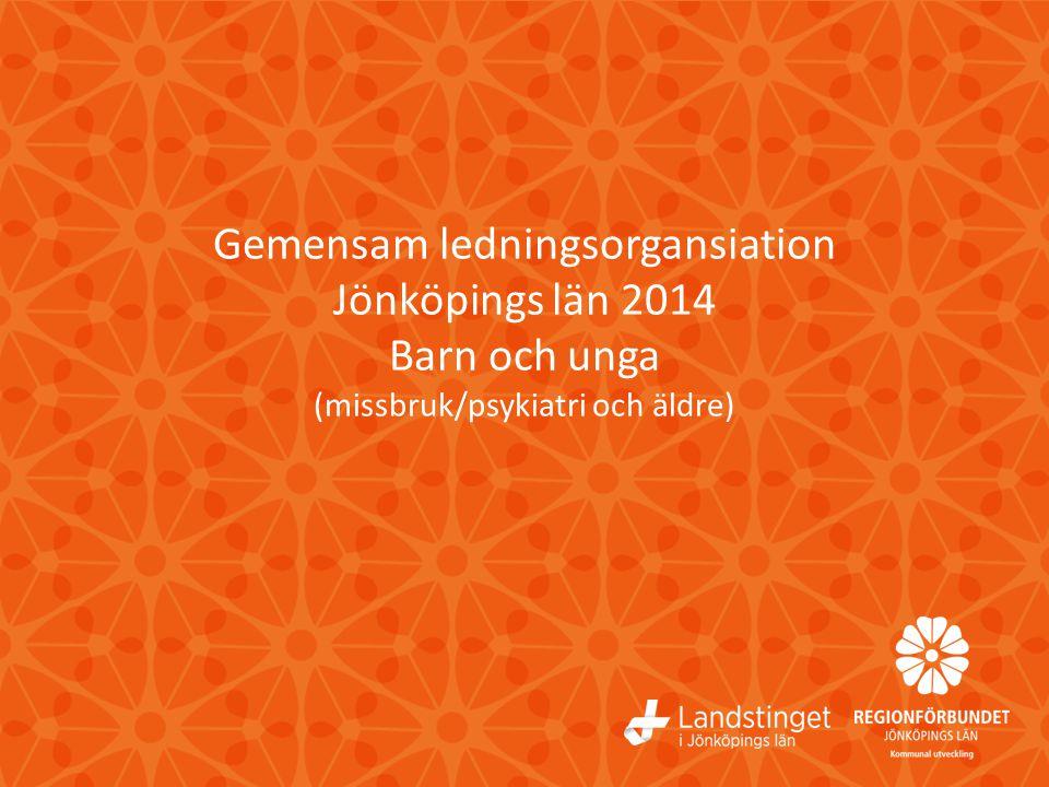 Gemensam ledningsorgansiation Jönköpings län 2014 Barn och unga (missbruk/psykiatri och äldre)