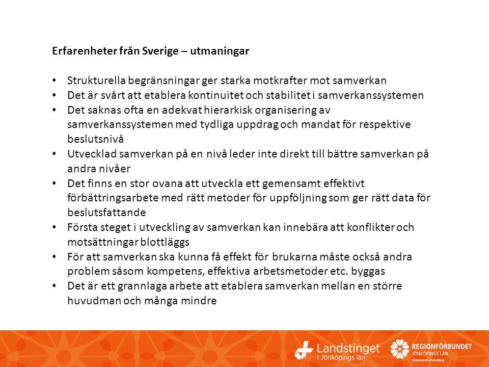 Erfarenheter från Sverige – utmaningar • Strukturella begränsningar ger starka motkrafter mot samverkan • Det är svårt att etablera kontinuitet och st