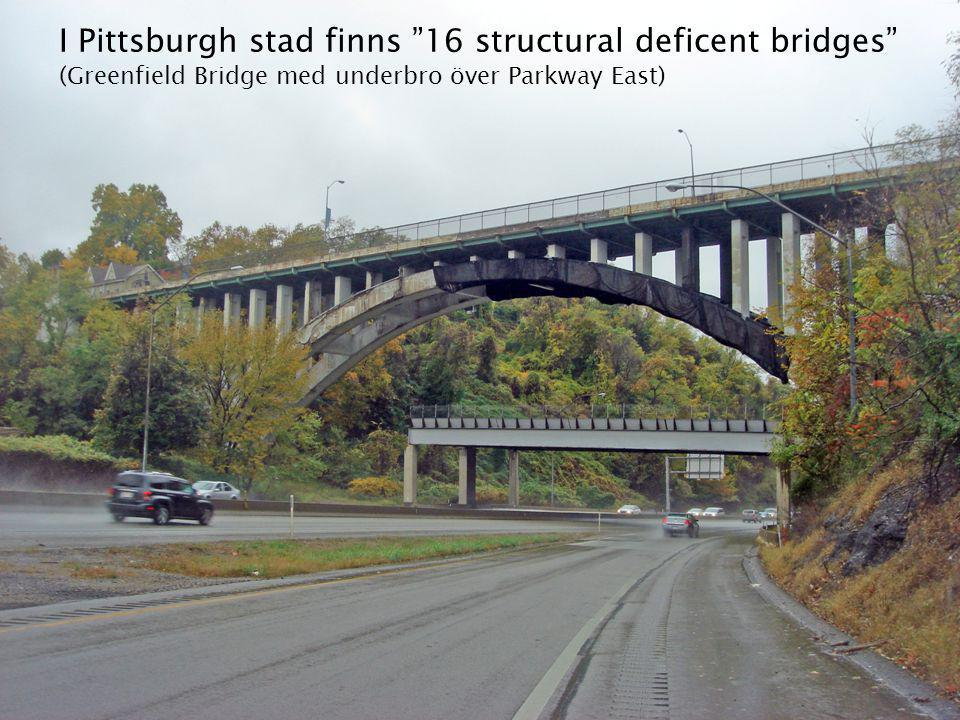 "I Pittsburgh stad finns ""16 structural deficent bridges"" (Greenfield Bridge med underbro över Parkway East)"