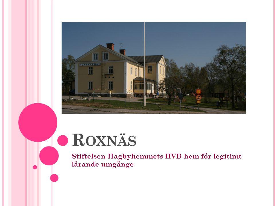 R OXNÄS Stiftelsen Hagbyhemmets HVB-hem för legitimt lärande umgänge