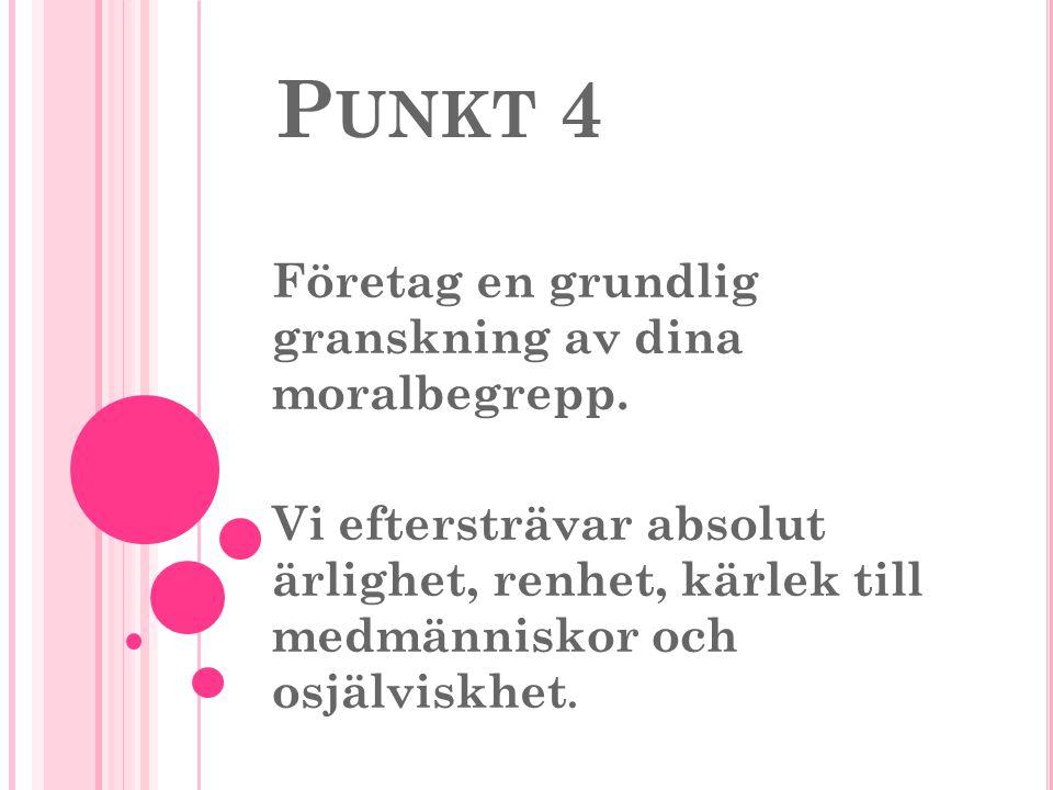 P UNKT 4 Företag en grundlig granskning av dina moralbegrepp.