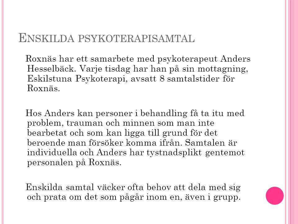 E NSKILDA PSYKOTERAPISAMTAL Roxnäs har ett samarbete med psykoterapeut Anders Hesselbäck.