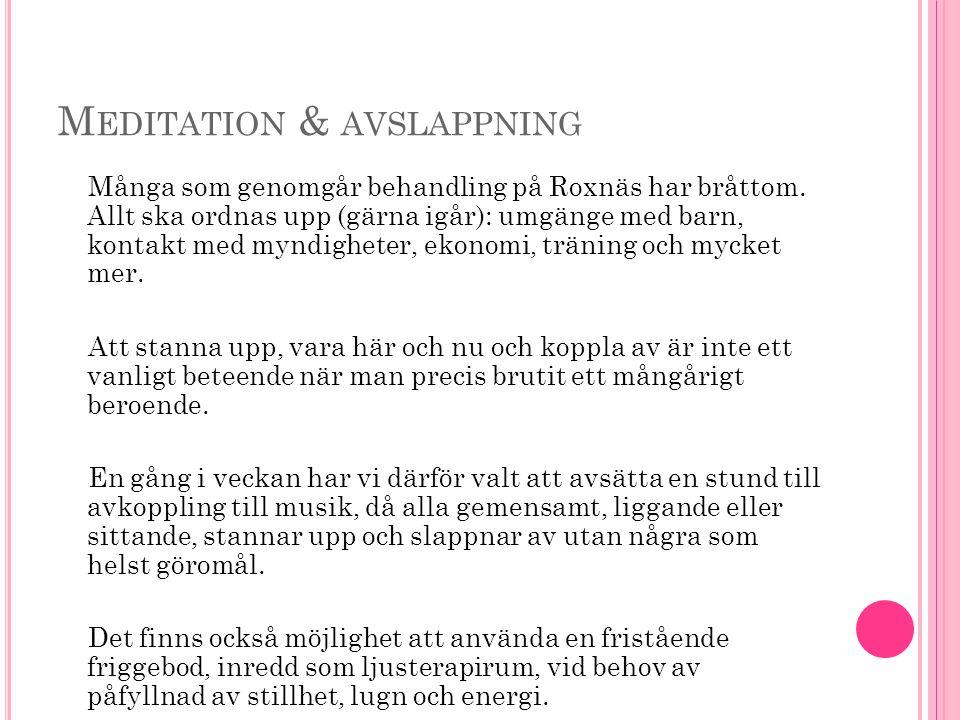 M EDITATION & AVSLAPPNING Många som genomgår behandling på Roxnäs har bråttom.