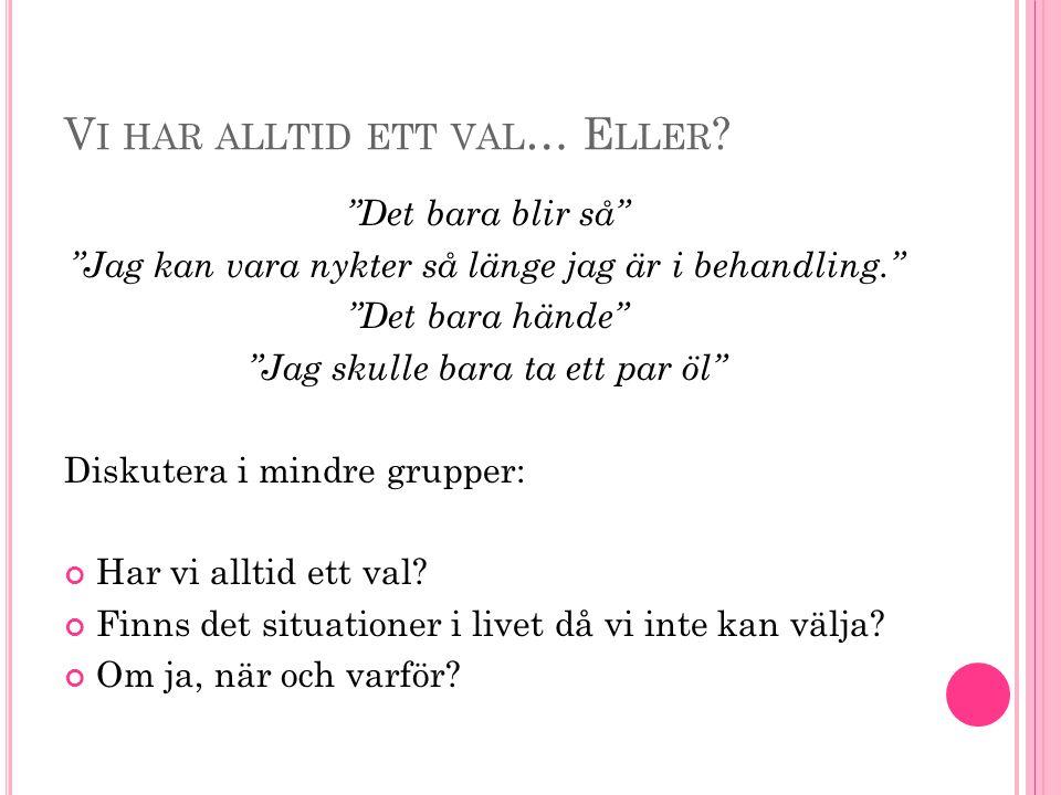 V I HAR ALLTID ETT VAL … E LLER .