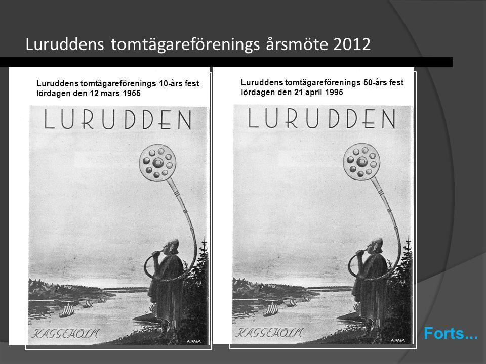 Luruddens tomtägareförenings årsmöte 2012 Luruddens tomtägareförenings 10-års fest lördagen den 12 mars 1955 Luruddens tomtägareförenings 50-års fest