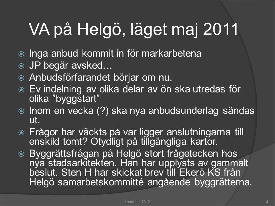 VA på Helgö, läget maj 2011  Inga anbud kommit in för markarbetena  JP begär avsked…  Anbudsförfarandet börjar om nu.  Ev indelning av olika delar