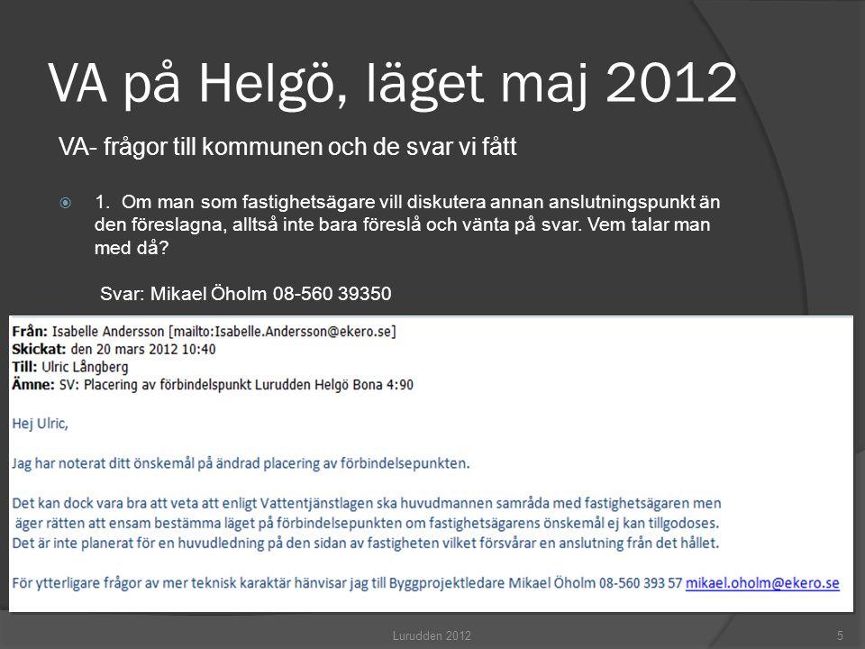 VA på Helgö, läget maj 2012 VA- frågor till kommunen och de svar vi fått  1. Om man som fastighetsägare vill diskutera annan anslutningspunkt än den