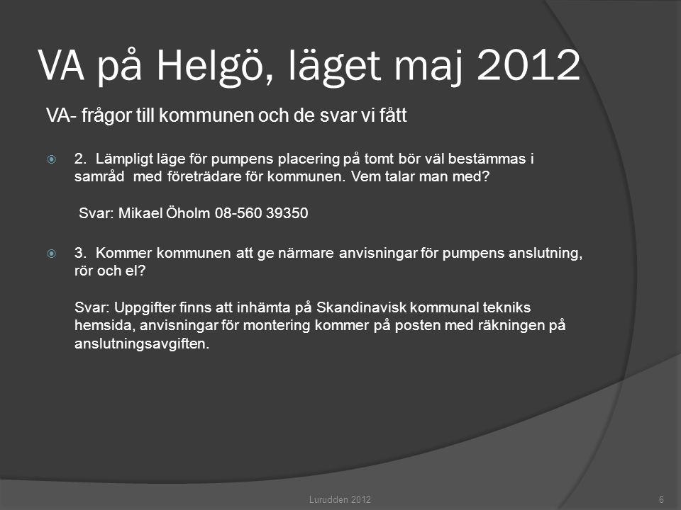 VA på Helgö, läget maj 2012 VA- frågor till kommunen och de svar vi fått  2. Lämpligt läge för pumpens placering på tomt bör väl bestämmas i samråd m