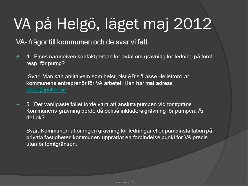 VA på Helgö, läget maj 2012 VA- frågor till kommunen och de svar vi fått  4. Finns namngiven kontaktperson för avtal om grävning för ledning på tomt