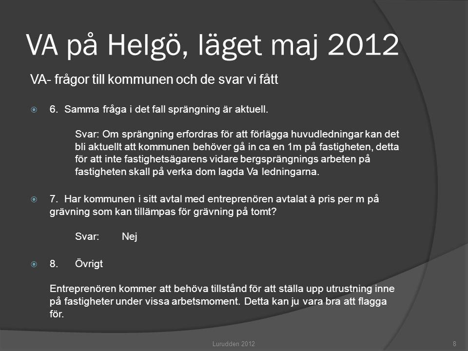 VA på Helgö, läget maj 2012 VA- frågor till kommunen och de svar vi fått  6. Samma fråga i det fall sprängning är aktuell. Svar: Om sprängning erford