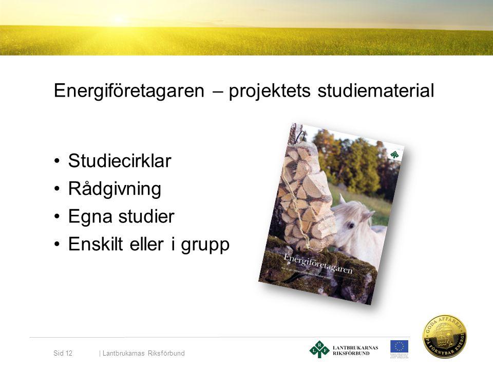 Energiföretagaren – projektets studiematerial •Studiecirklar •Rådgivning •Egna studier •Enskilt eller i grupp | Lantbrukarnas Riksförbund Sid 12