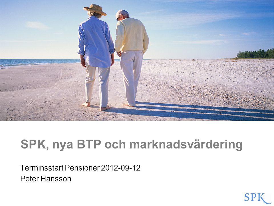 Terminsstart Pensioner 2012-09-12 Peter Hansson SPK, nya BTP och marknadsvärdering