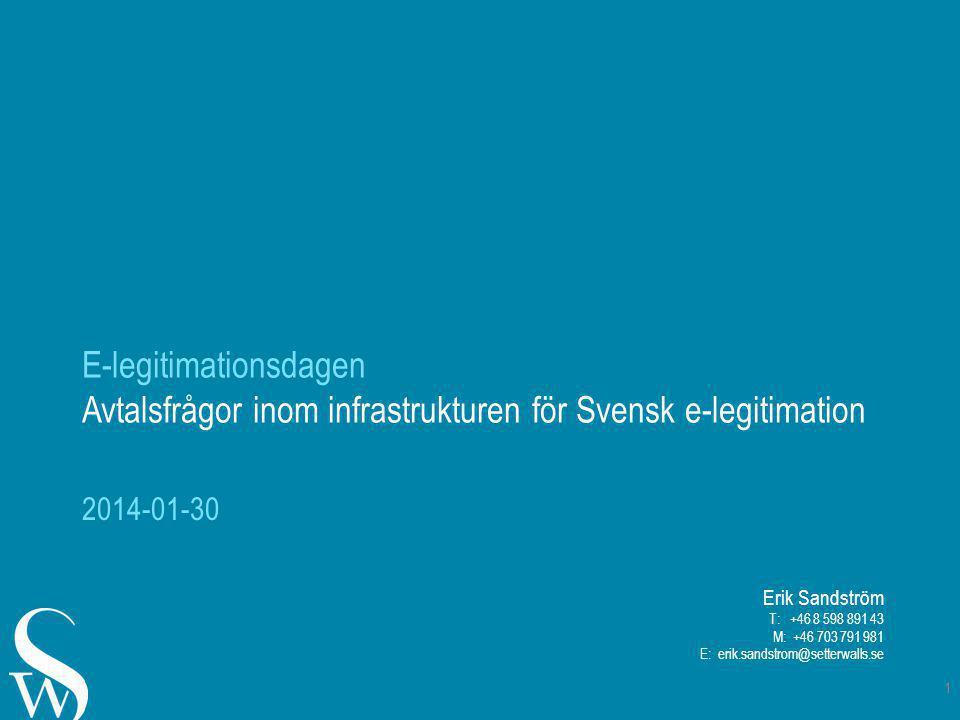 E-legitimationsdagen Avtalsfrågor inom infrastrukturen för Svensk e-legitimation 2014-01-30 1 Erik Sandström T: +46 8 598 891 43 M: +46 703 791 981 E: erik.sandstrom@setterwalls.se