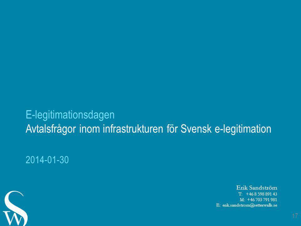 E-legitimationsdagen Avtalsfrågor inom infrastrukturen för Svensk e-legitimation 2014-01-30 17 Erik Sandström T: +46 8 598 891 43 M: +46 703 791 981 E: erik.sandstrom@setterwalls.se