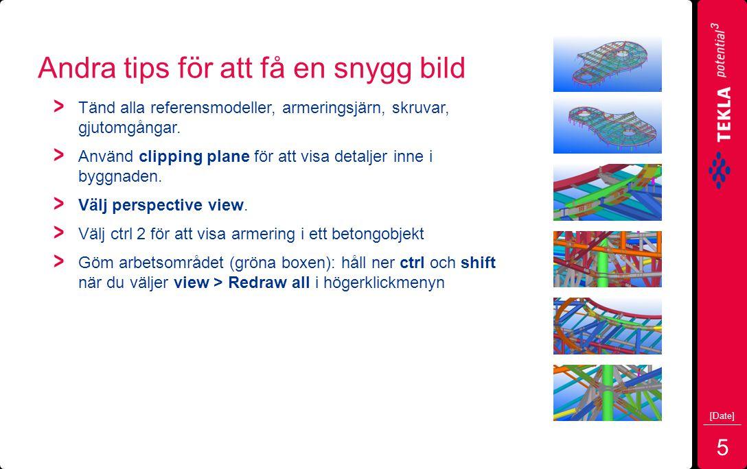 Andra tips för att få en snygg bild Tänd alla referensmodeller, armeringsjärn, skruvar, gjutomgångar.