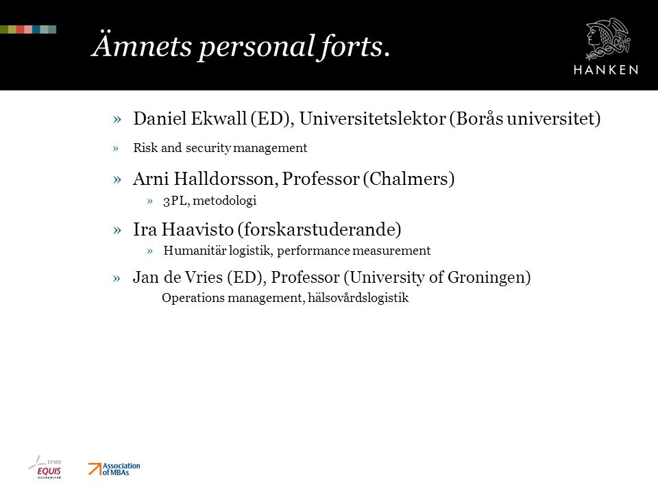 Ämnets personal forts. »Daniel Ekwall (ED), Universitetslektor (Borås universitet) »Risk and security management »Arni Halldorsson, Professor (Chalmer