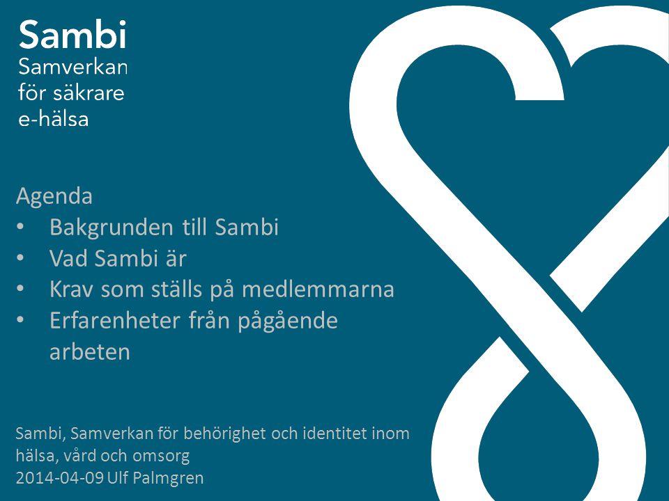 Sambi, Samverkan för behörighet och identitet inom hälsa, vård och omsorg 2014-04-09 Ulf Palmgren Agenda • Bakgrunden till Sambi • Vad Sambi är • Krav