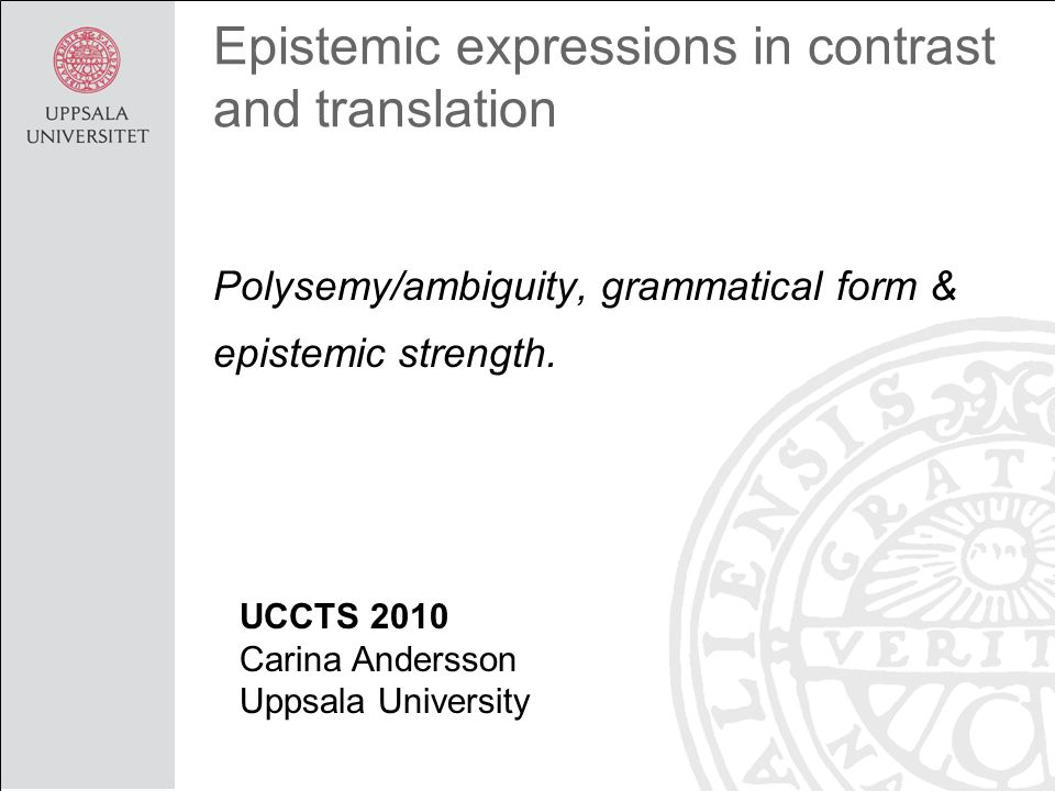 Epistemic expressions in contrast and translation Polysemy/ambiguity, grammatical form & epistemic strength.