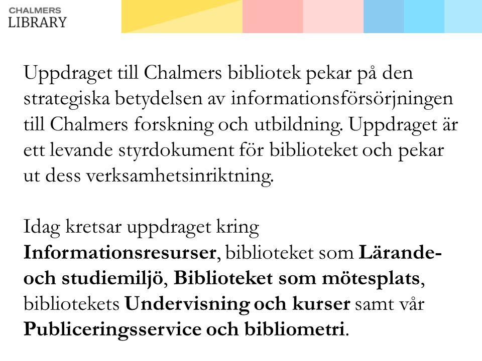 Uppdraget till Chalmers bibliotek pekar på den strategiska betydelsen av informationsförsörjningen till Chalmers forskning och utbildning.