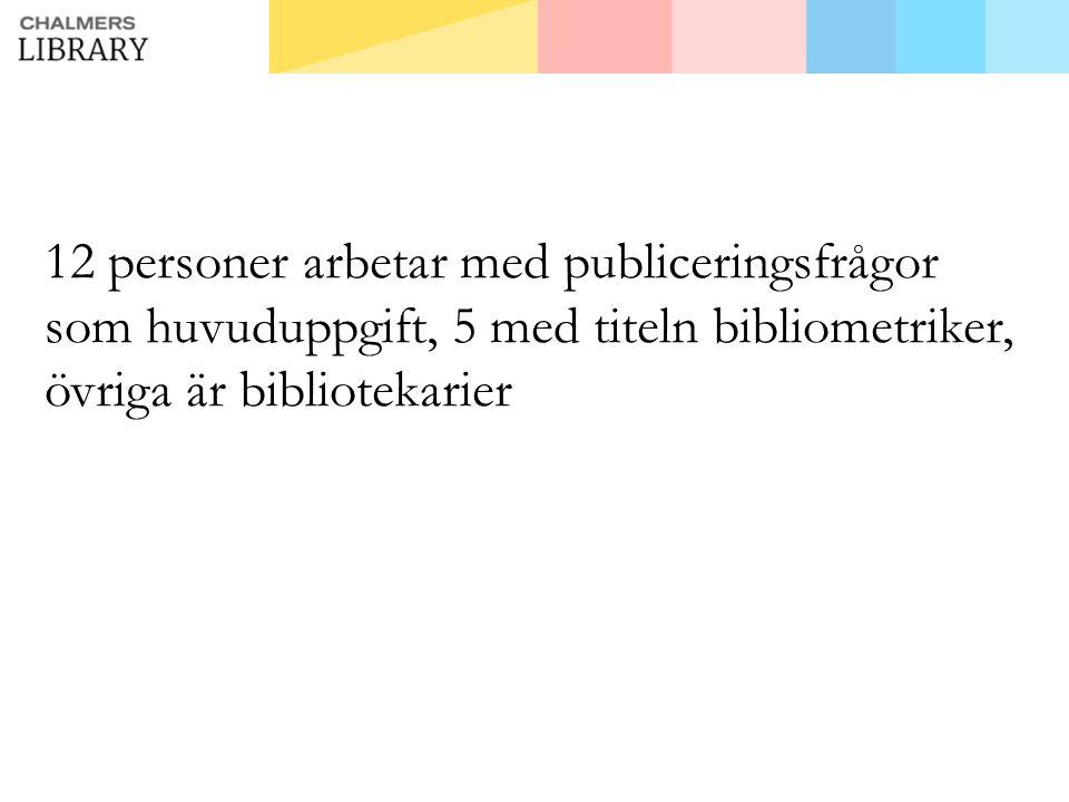 12 personer arbetar med publiceringsfrågor som huvuduppgift, 5 med titeln bibliometriker, övriga är bibliotekarier
