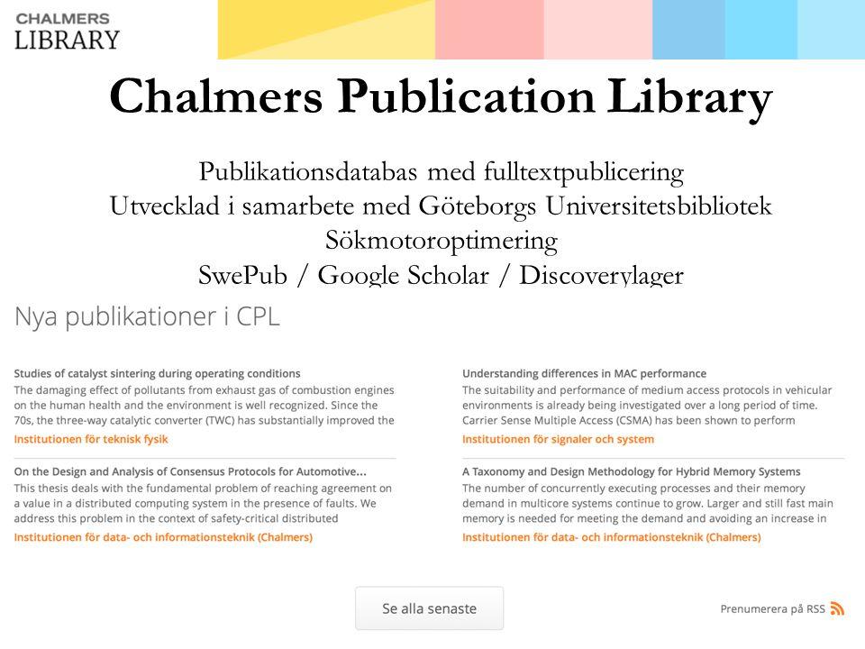 Chalmers Publication Library Publikationsdatabas med fulltextpublicering Utvecklad i samarbete med Göteborgs Universitetsbibliotek Sökmotoroptimering SwePub / Google Scholar / Discoverylager
