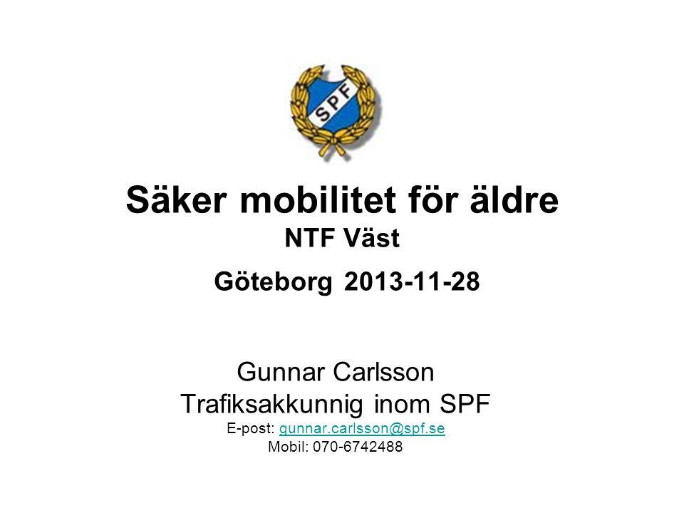 Säker mobilitet för äldre NTF Väst Göteborg 2013-11-28 Gunnar Carlsson Trafiksakkunnig inom SPF E-post: gunnar.carlsson@spf.segunnar.carlsson@spf.se Mobil: 070-6742488