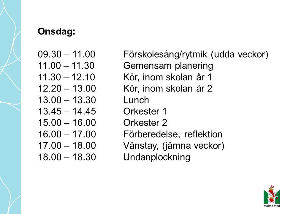 Onsdag: 09.30 – 11.00Förskolesång/rytmik (udda veckor) 11.00 – 11.30 Gemensam planering 11.30 – 12.10Kör, inom skolan år 1 12.20 – 13.00Kör, inom skolan år 2 13.00 – 13.30Lunch 13.45 – 14.45Orkester 1 15.00 – 16.00Orkester 2 16.00 – 17.00 Förberedelse, reflektion 17.00 – 18.00Vänstay, (jämna veckor) 18.00 – 18.30Undanplockning