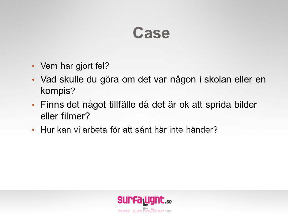 Case • Vem har gjort fel.• Vad skulle du göra om det var någon i skolan eller en kompis .