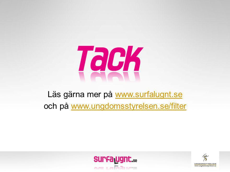 Läs gärna mer på www.surfalugnt.sewww.surfalugnt.se och på www.ungdomsstyrelsen.se/filterwww.ungdomsstyrelsen.se/filter