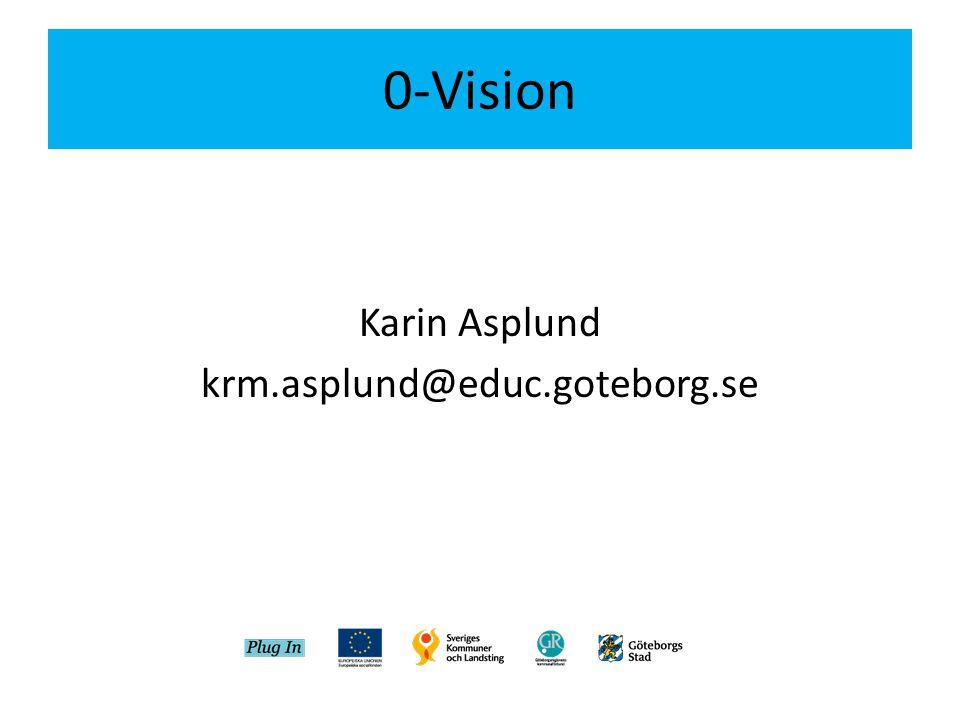 0-Vision Karin Asplund krm.asplund@educ.goteborg.se