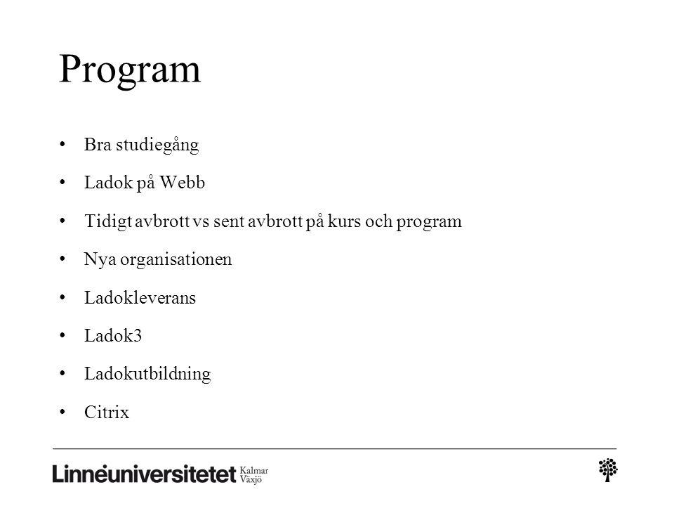 Program • Bra studiegång • Ladok på Webb • Tidigt avbrott vs sent avbrott på kurs och program • Nya organisationen • Ladokleverans • Ladok3 • Ladokutb