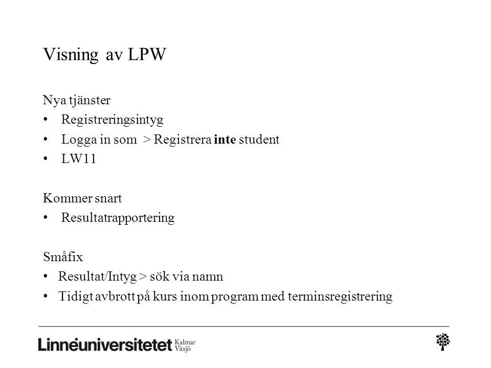 Visning av LPW Nya tjänster • Registreringsintyg • Logga in som > Registrera inte student • LW11 Kommer snart • Resultatrapportering Småfix • Resultat