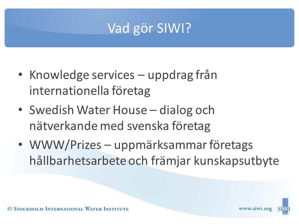 Vad gör SIWI? • Knowledge services – uppdrag från internationella företag • Swedish Water House – dialog och nätverkande med svenska företag • WWW/Pri