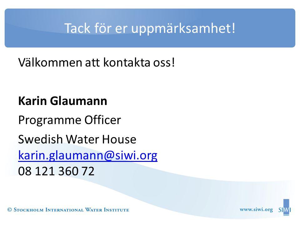 Tack för er uppmärksamhet! Välkommen att kontakta oss! Karin Glaumann Programme Officer Swedish Water House karin.glaumann@siwi.org 08 121 360 72 kari