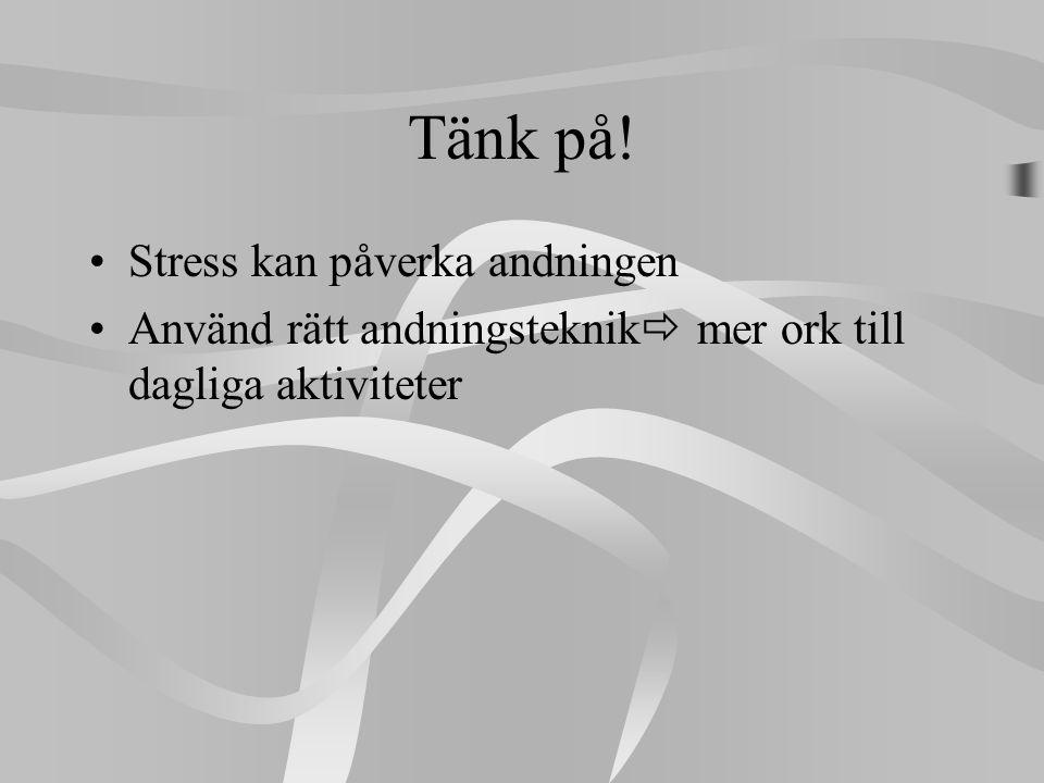 Tänk på! •Stress kan påverka andningen •Använd rätt andningsteknik  mer ork till dagliga aktiviteter
