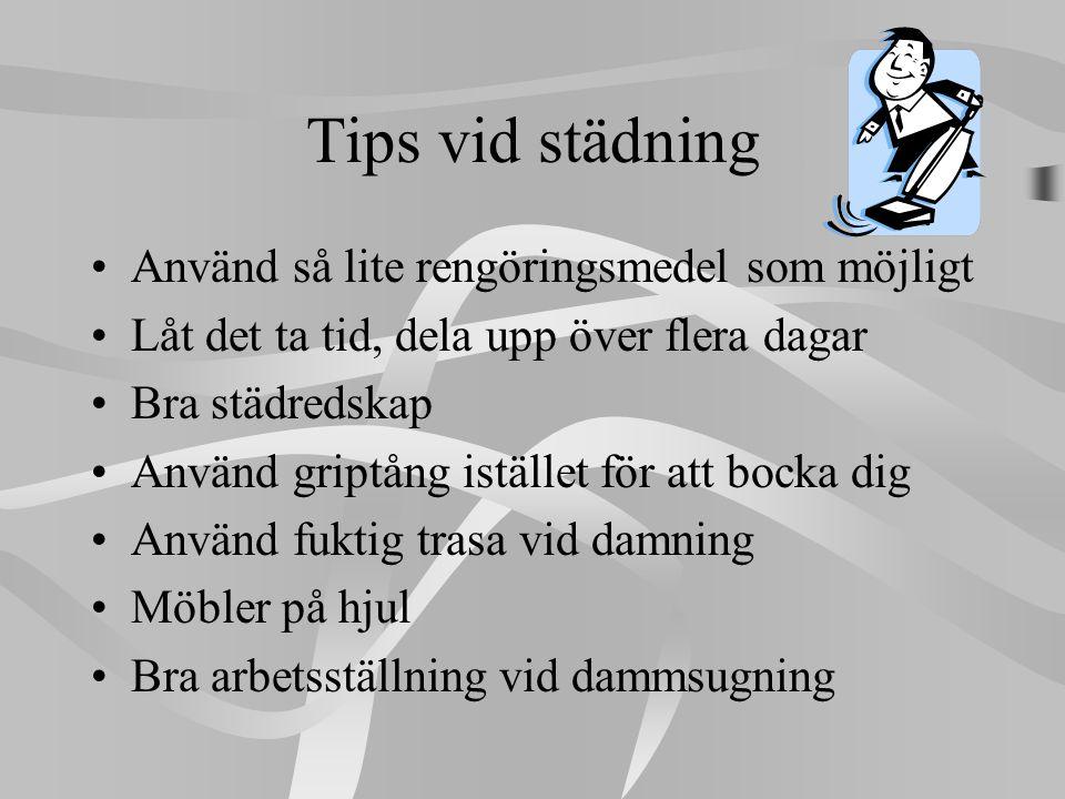 Tips vid städning •Använd så lite rengöringsmedel som möjligt •Låt det ta tid, dela upp över flera dagar •Bra städredskap •Använd griptång istället fö