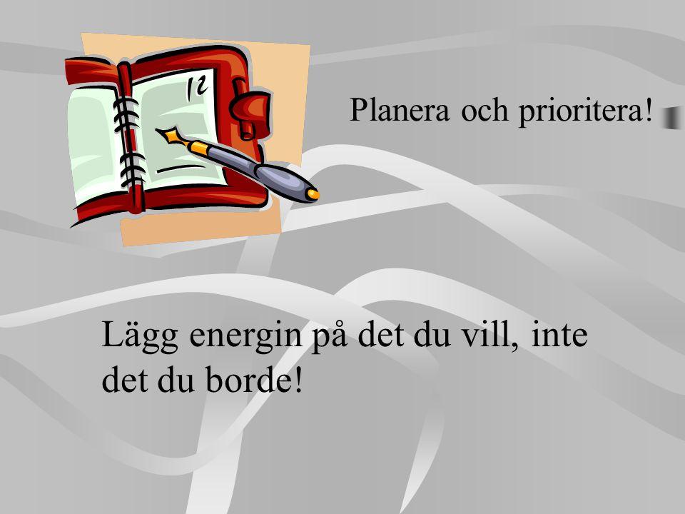 Lägg energin på det du vill, inte det du borde! Planera och prioritera!