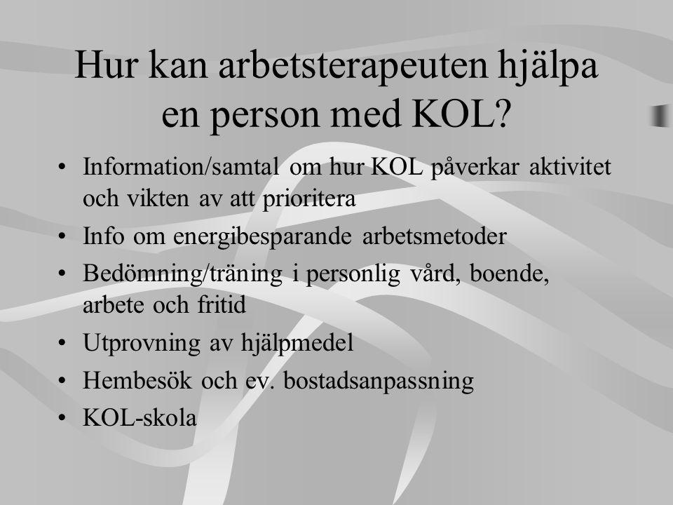 Hur kan arbetsterapeuten hjälpa en person med KOL? •Information/samtal om hur KOL påverkar aktivitet och vikten av att prioritera •Info om energibespa