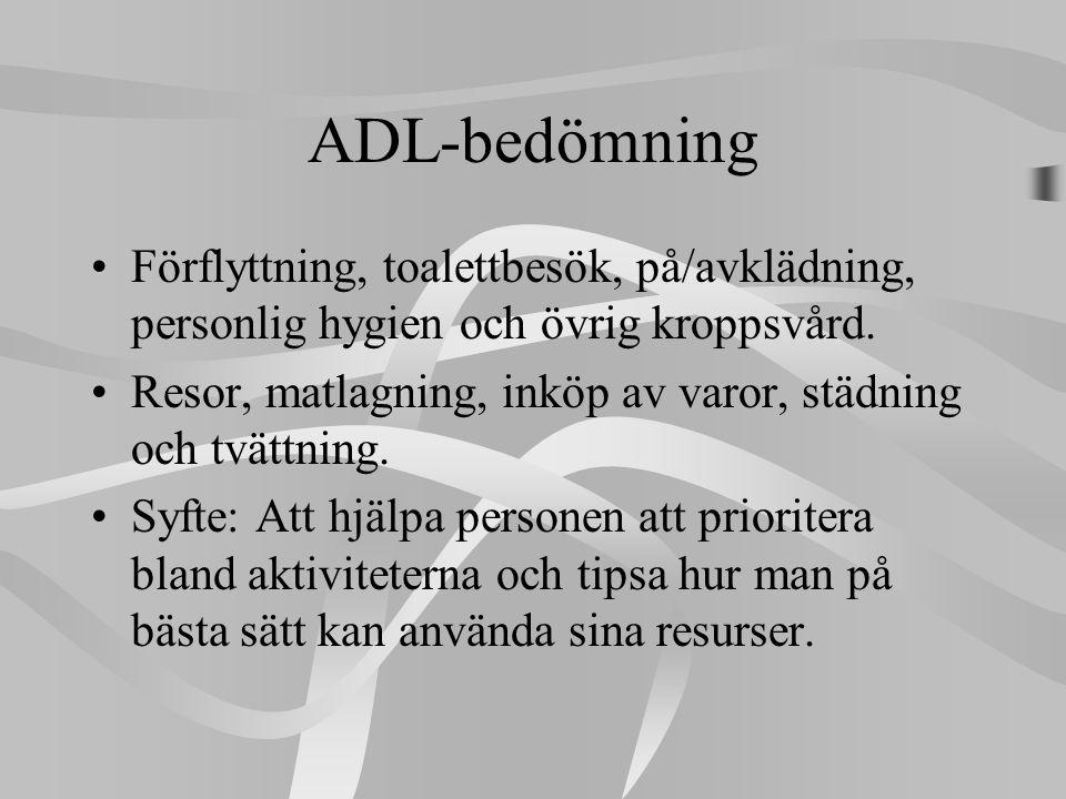 ADL-bedömning •Förflyttning, toalettbesök, på/avklädning, personlig hygien och övrig kroppsvård. •Resor, matlagning, inköp av varor, städning och tvät