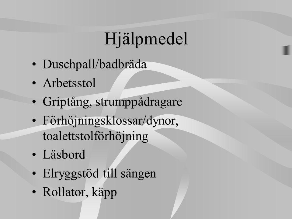 Hjälpmedel •Duschpall/badbräda •Arbetsstol •Griptång, strumppådragare •Förhöjningsklossar/dynor, toalettstolförhöjning •Läsbord •Elryggstöd till sänge