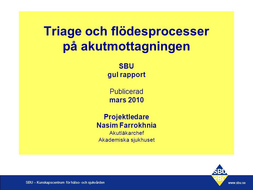 SBU – Kunskapscentrum för hälso- och sjukvården www.sbu.se In- och genomflöde, akutmottagningen Symtom/ Sökorsak Vital- parametrar Triagekod Flödes-processer relaterade till Patienten.