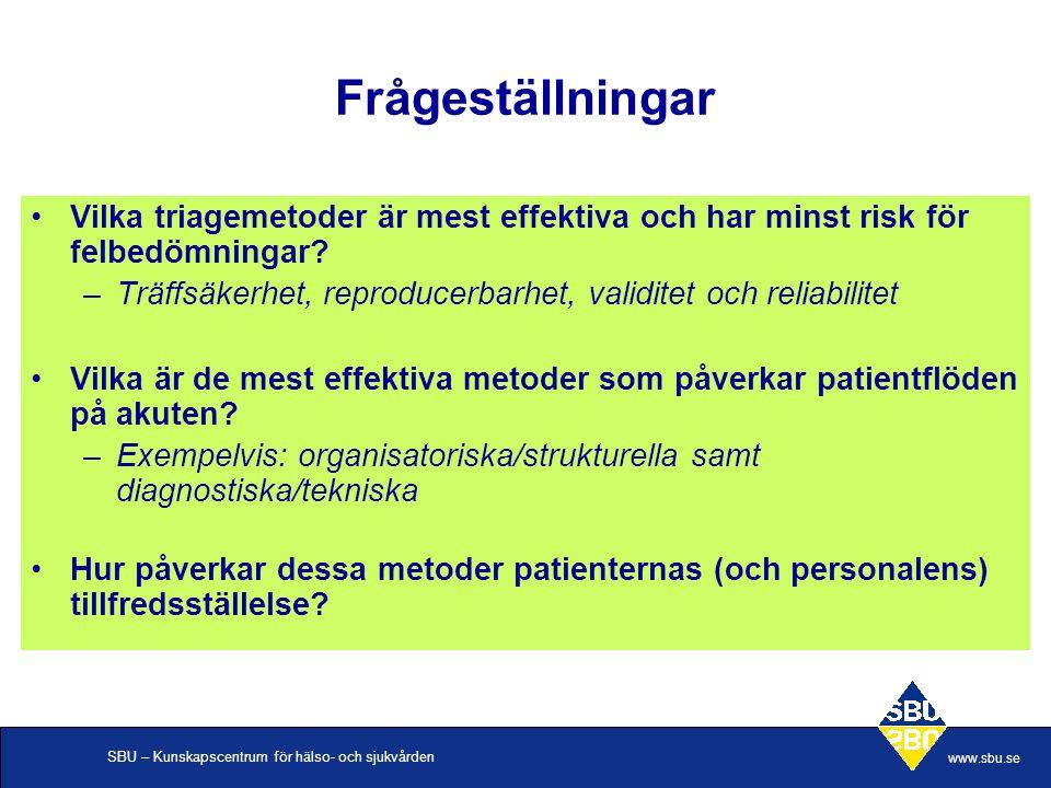 SBU – Kunskapscentrum för hälso- och sjukvården www.sbu.se Frågeställningar •Vilka triagemetoder är mest effektiva och har minst risk för felbedömningar.