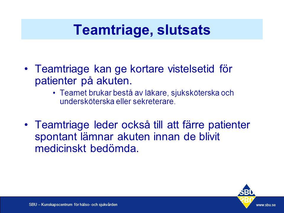 SBU – Kunskapscentrum för hälso- och sjukvården www.sbu.se Teamtriage, slutsats •Teamtriage kan ge kortare vistelsetid för patienter på akuten.