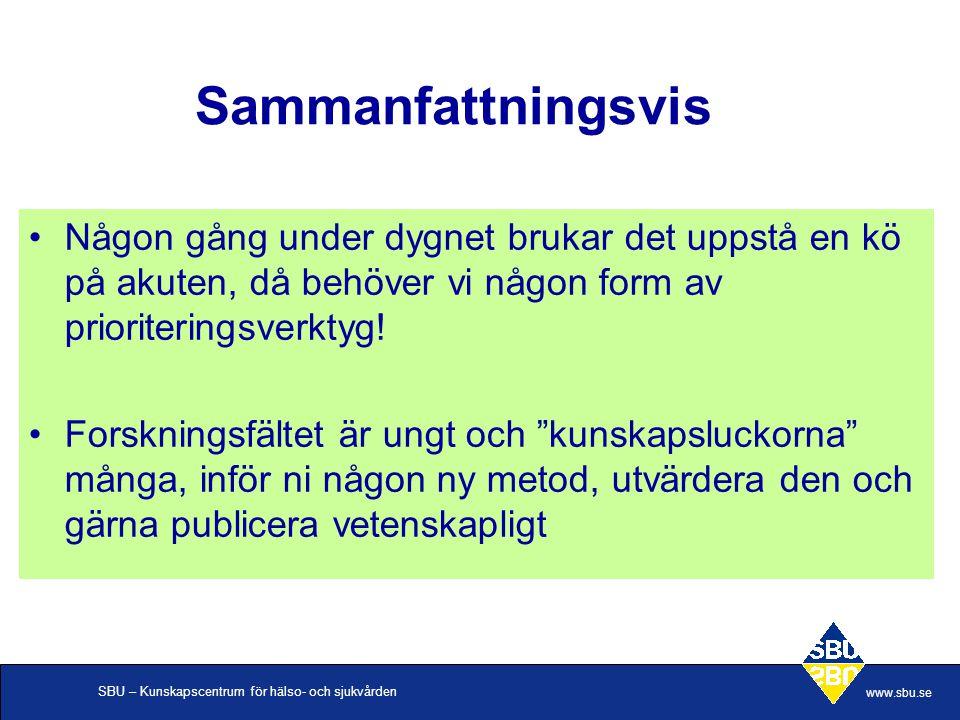 SBU – Kunskapscentrum för hälso- och sjukvården www.sbu.se •Någon gång under dygnet brukar det uppstå en kö på akuten, då behöver vi någon form av prioriteringsverktyg.