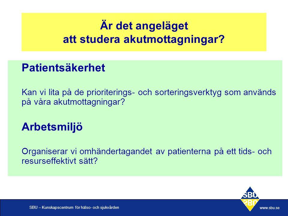 SBU – Kunskapscentrum för hälso- och sjukvården www.sbu.se Väntetider på akutmottagningen, En aktuell politisk fråga!